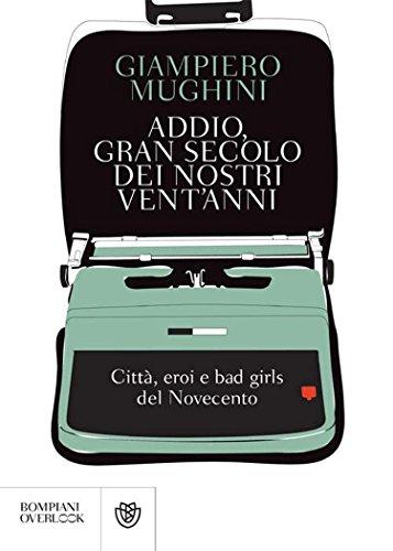 Addio, gran secolo dei nostri vent'anni: Citt, eroi e bad girls del Novecento (Overlook)
