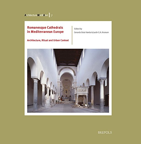 Romanesque Cathedrals in Mediterranean Europe: Architecture, Ritual and Urban Context (Architectura Medii Aevi)