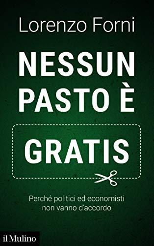 Nessun pasto è gratis: Perché politici ed economisti non vanno d ...