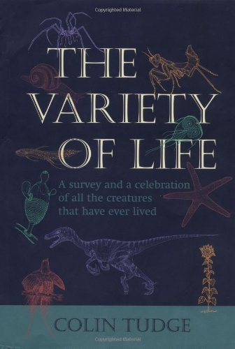 The Variety of Life: A Survey and a Celebration of All the Creatures That Have Ever Lived by Colin Tudge (2000-03-15)