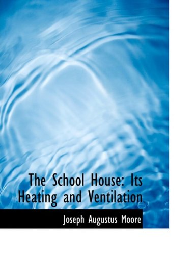 The School House: Its Heating and Ventilation (Large Print Edition)