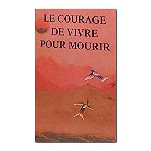 Le Courage De Vivre Pour Mourir : Qu'y A-t-il D'humain Dans L'homme ?