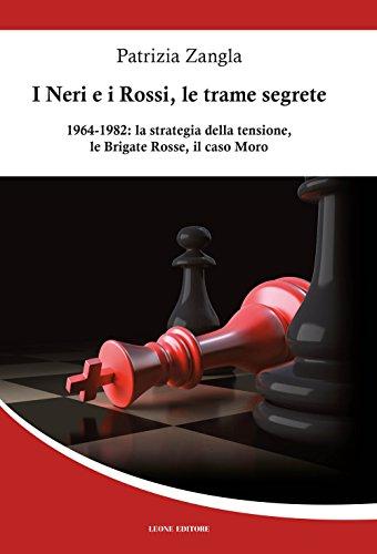 I Neri e i Rossi, le trame segrete. 1964-1982: la strategia della tensione, le Brigate rosse, il caso Moro