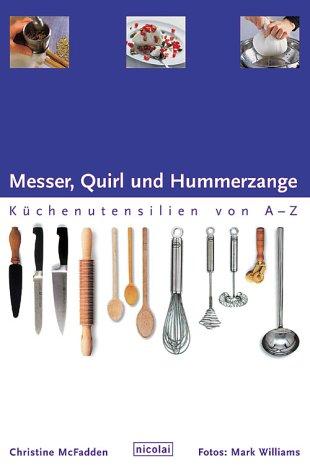 Messer, Quirl und Hummerzange. Küchenutensilien von A bis Z