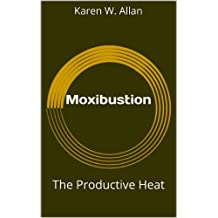Moxibustion: The Productive Heat (English Edition)