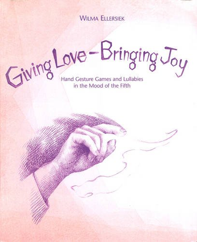 Giving Love, Bringing Joy: Hand Gesture Games and Lullabies in the Mood of the Fifth, for Children Between Birth and Nine