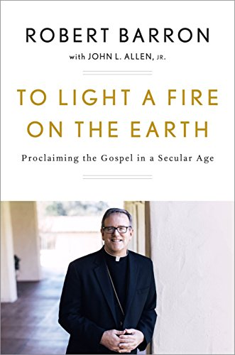 To Light a Fire on the Earth: Proclaiming the Gospel in a Secular Age (John L Allen,)