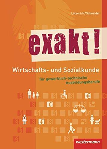 Gewerbliche Vier (exakt! Wirtschafts- und Sozialkunde für gewerblich-technische Ausbildungsberufe: Schülerband, 5. Auflage, 2015)
