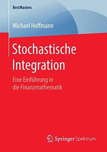 Stochastische Integration: Eine Einführung in die Finanzmathematik (BestMasters)