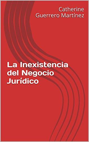 La Inexistencia del Negocio Jurídico por Catherine Guerrero Martínez