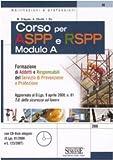 Corso per Aspp e Rspp. Modulo A. Formazione di addetti e responsabili del servizio di prevenzione e protezione. Con CD-ROM