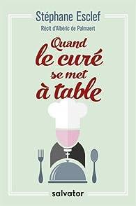 Quand le curé se met à table par Stéphane Esclef