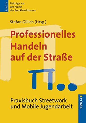 Professionelles Handeln auf der Straße  Praxisbuch Streetwork und Mobile Jugendarbeit