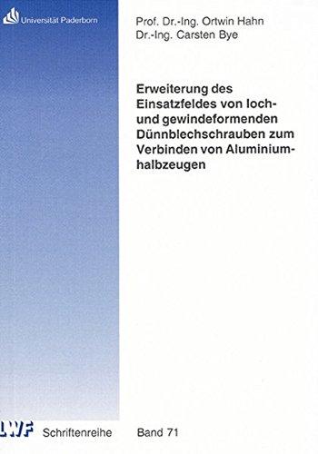 Erweiterung des Einsatzfeldes von loch- und gewindeformenden Dünnblechschrauben zum Verbinden von Aluminiumhalbzeugen (Berichte aus dem Laboratorium für Werkstoff- und Fügetechnik) -
