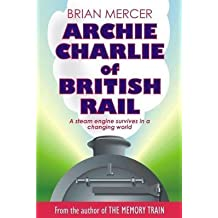 [(Archie Charlie of British Rail: A Train of Events)] [By (author) Brian Mercer] published on (November, 2013)