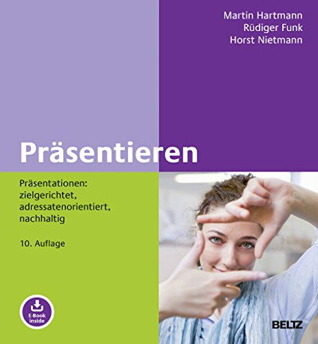 Präsentieren: Präsentationen: zielgerichtet, adressatenorientiert, nachhaltig. Mit E-Book inside (Beltz Weiterbildung)