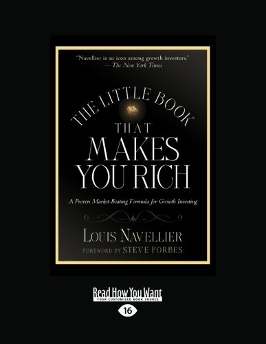 The Little Book That Makes You Rich: A Proven Market-Beating Formula for Growth Investing by Louis Navellier and Steve Forbes (2012-12-28)