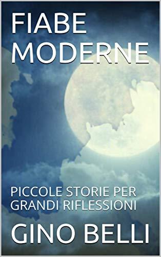 FIABE MODERNE: PICCOLE STORIE PER GRANDI RIFLESSIONI