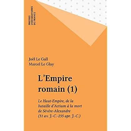 L'Empire romain (1): Le Haut-Empire, de la bataille d'Actium à la mort de Sévère-Alexandre (31 av. J.-C.-235 apr. J.-C.) (Peuples et civilisations)