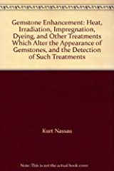Gemstone Enhancement: Heat, Irradiation, Impregnation, Dyeing, and Other Treatments Which Alter the Appearance of Gemstones, and the Detection of Such Treatments by Kurt Nassau (1984-11-05) Hardcover