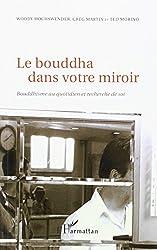Le bouddha dans votre miroir : Bouddhisme au quotidien et recherche de soi