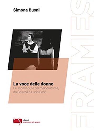 * La voce delle donne. Le sconosciute del melodramma, da Galatea a Lucia Bosè libri in pdf gratis