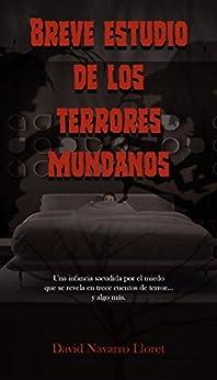 Breve estudio de los terrores mundanos: 15 historias de terror de [Lloret, David Navarro]