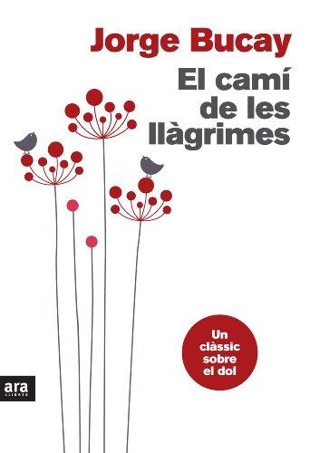 El camí de les llàgrimes (Catalan) (Catalan Edition) por Jorge Bucay