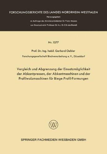 Vergleich und Abgrenzung der Einsatzmöglichkeit der Abkantpressen, der Abkantmaschinen und der Profilwalzmaschinen für Biege-Profil-Formungen ... des Landes Nordrhein-Westfalen, Band 1577)
