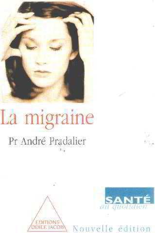LA MIGRAINE. : Edition 1999 par André Pradalier