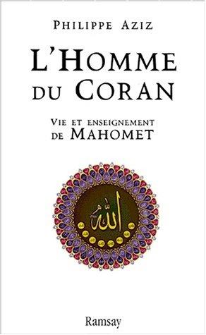 L'homme du Coran. Vie et enseignement de Mahomet