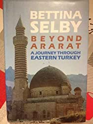 Beyond Ararat: Journey Through Eastern Turkey by Bettina Selby (1993-03-11)