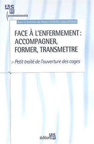 Face à l'enfermement : accompagner, former, transmettre: Petit traité de l'ouverture des cages