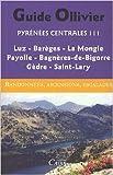 Pyrénées centrales, vol 3 : Luz, Barèges, La Mongie Payolle, Bagnères-de-Bigorre, Gèdre, Saint-Lary de Xavier Defos du Rau,Robert Ollivier,Jean Ravier ( 15 juin 2010 )