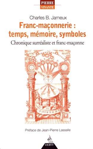 Franc-maçonnerie : temps, mémoire, symboles : Chronique surréaliste et franc-maçonne (Franc-maconnerie)