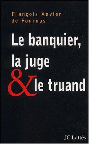 Le Banquier, la juge et le truand par François Xavier de Fournas