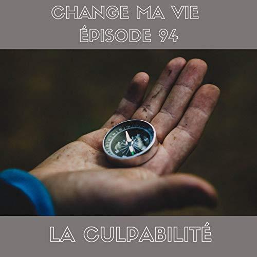 Couverture du livre La Culpabilité: Change ma vie 94