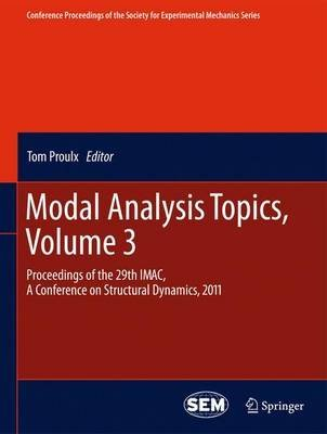 [(Modal Analysis Topics 2011: Volume 3 : Proceedings of the 29th IMAC, a Conference on Structural Dynamics)] [Edited by Tom Proulx] published on (April, 2013)