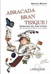 Abracadabrantesque : Dictionnaire des mots inventés par les écrivains des XIXe et XXe siècles