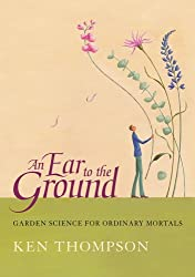 An Ear To The Ground: Garden Science For Ordinary Mortals