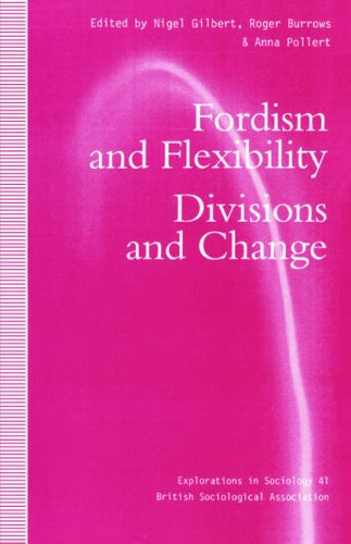 Fordism and Flexibility: Divisions and Change (Explorations in Sociology.  British Sociological Association Conference Volume Series)