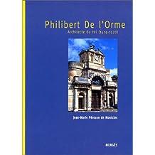 Philibert de l'Orme, architecte du roi 1514-1570