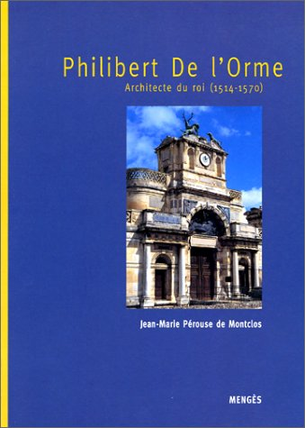 Philibert de l'Orme, architecte du roi 1514-1570