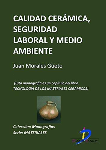Calidad cerámica, seguridad laboral y medioambiente (Este capítulo pertenece al libro Tecnología de los materiales cerámicos). por Juan Morales Güeto