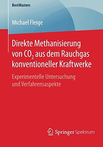 Direkte Methanisierung von CO2 aus dem Rauchgas konventioneller Kraftwerke: Experimentelle Untersuchung und Verfahrensaspekte (BestMasters)