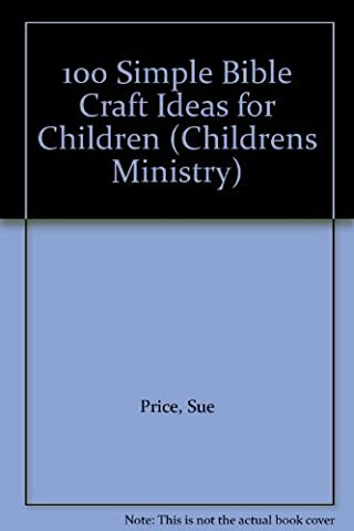 100 Simple Bible Craft Ideas for Children (Childrens Ministry) by Sue Price (1998-11-30)