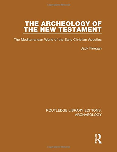 The Archeology of the New Testament: The Mediterranean World of the Early Christian Apostles: Volume 40 (Routledge Library Editions: Archaeology)