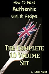 How To Make Authentic English Recipes The Complete 10 Volume Set
