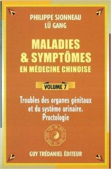 Maladies et symptômes en médecine chinoise, Volume 7 : Troubles des organes génitaux et du système urinaire - Proctologie de Philippe Sionneau,Gang Lü ( 5 juillet 2004 )