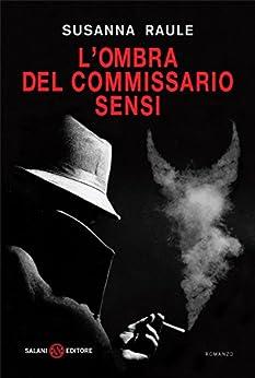 L'ombra del commissario Sensi: Un'inchiesta del commissario Sensi di [Raule, Susanna]